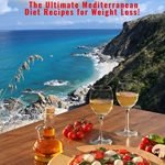 Mediterranean Diet: The Ultimate Mediterranean Diet Recipes for Weight Loss! (Delicious Healthy Mediterranean Recipes and Diet Plan Book for Beginners)