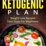 Ketogenic Diet: 5 Weeks Ketogenic Plan – Weight Loss Recipes – Easy Steps For beginners (Ketogenic Diet, Ketogenic Plan, Weight Loss, Weight Loss Diet,Beginners Guide)
