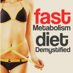 Fast Metabolism Diet: Demystified – Achieve Rapid Fat Loss With 25 Metabolism Boosting Recipes