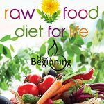 Transfer to the Raw Food Diet for Life: Easily a Without any Harm to Health (New Beginning): Lose Belly Fat, How to Lose Weight Fast, Vegan Recipes, Weight Loss Motivation (Healthy Life Book)