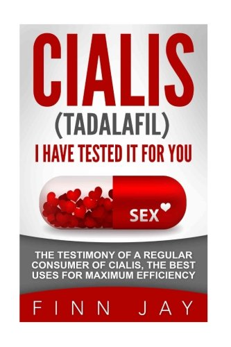 CIALIS (Tadalafil), I HAVE TESTED IT FOR YOU!: The exclusive testimony of a regular consumer of CIALIS, the best uses for maximum efficiency.