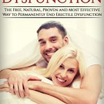 Erectile Dysfunction: The Free, Natural, Proven and Most Effective Way To Permanently End Erectile Dysfunction: Erectile Dysfunction, Premature Ejaculation, Impotence, Sexual Anxiety, How to Cure,