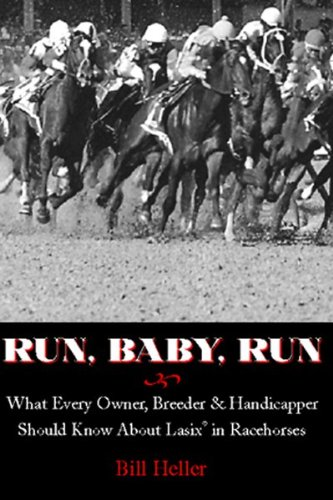 Run, Baby, Run: What Every Owner, Breeder & Handicapper Should Know About Lasix in Racehorses