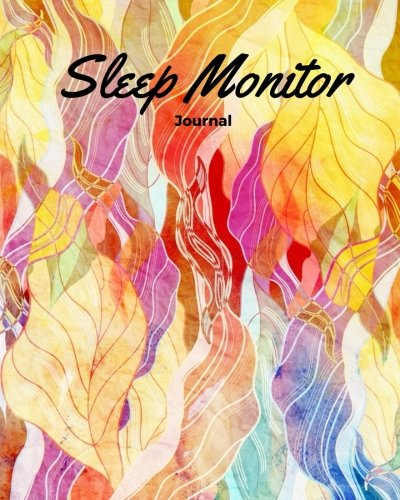 Sleep Monitor Journal: Leafy Abstract Daily Sleep Notebook | Track & Monitor Hours Sleeping & Insomnia | To Help & Aid The Relief Of Sleep Problems (Health) (Volume 14)