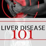 Liver Disease: for beginners – What You Need to Know about Fatty Liver, Liver Detox and Liver Diet (Liver Health – Liver Detox – Liver Disease – Liver Failure – Fatty Liver Book 1)
