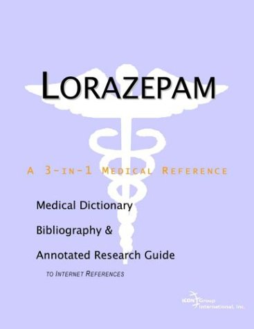 Lorazepam - A Medical Dictionary, Bibliography, and Annotated Research Guide to Internet References