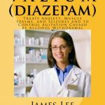 V A L I U M (Diazepam): Treats Anxiety, Muscle Spasms, and Seizures and to Control Agitation Caused by Alcohol Withdrawal