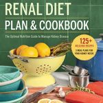 Renal Diet Plan and Cookbook: : The Optimal Nutrition Guide to Manage Kidney Disease