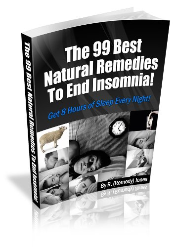 The 99 Best Natural Remedies To Beat Insomnia! Get 8 Hours of Sleep Every Night!