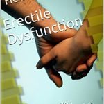 Erectile Dysfunction: Everything You Wanted To Know But Were Afraid To Ask