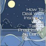 How To Deal With Insomnia While Taking Prednisone by Darrel