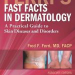 Ferri's Fast Facts in Dermatology: A Practical Guide to Skin Diseases and Disorders, 1e (Ferri's Medical Solutions)
