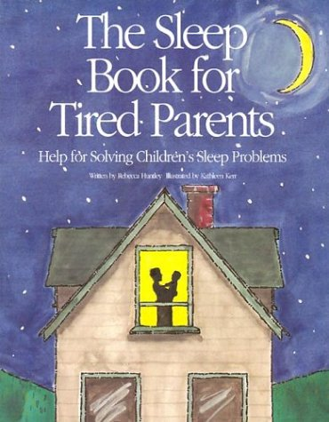 The Sleep Book for Tired Parents: Help for Solving Children's Sleep Problems