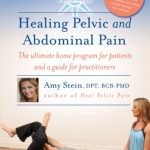 Healing Pelvic and Abdominal Pain: The Ultimate Home Program for Patients and a Guide for Practitioners