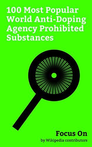 Focus On: 100 Most Popular World Anti-Doping Agency Prohibited Substances: Amphetamine, Methylphenidate, Insulin, Growth Hormone, Corticosteroid, Furosemide, ... Spironolactone, Acetazolamide, etc.
