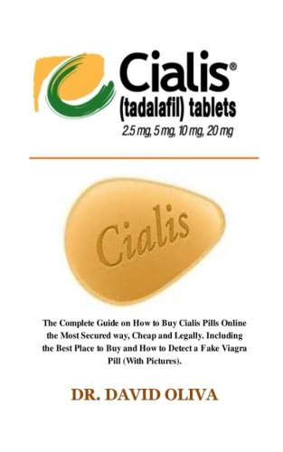 Cialis (Tadalafil) 25mg, 5mg, 20mg & 10mg: The Complete Guide on How to Buy Cialis Pills Online the Most Secured way, Cheap and Legally. Including the ... to Detect a Fake Cialis Pill (With Pictures).