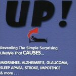 Get It Up! Revealing the Simple Surprising Lifestyle that Causes Migraines, Alzheimer's, Stroke, Glaucoma, Sleep Apnea, Impotence,…and More!