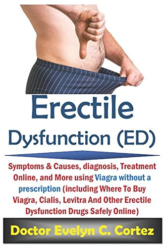 Erectile Dysfunction (ED): Symptoms & Causes, Diagnosis, Treatment Online, And More Using Viagra Without A Prescription (Including Where To Buy Viagra, Cialis, Levitra etc Drugs Cheap & Safely Online