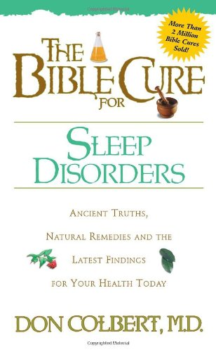 The Bible Cure for Sleep Disorders: Ancient Truths, Natural Remedies and the Latest Findings for Your Health Today (New Bible Cure (Siloam))