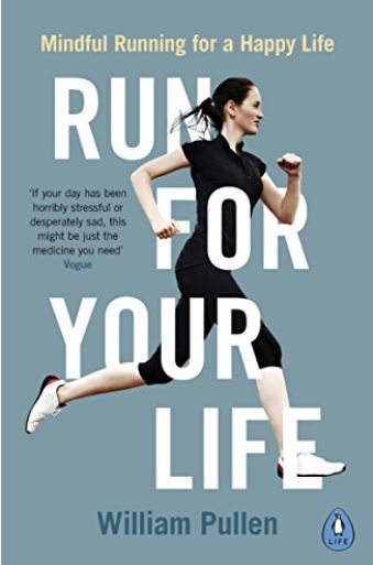 Run for your life William Pullen Mindfulness and running - the therapy that could change your life